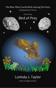 The Man Who Found Birds among the Stars, Part Three: Bird of Prey ebook by Lorinda J Taylor