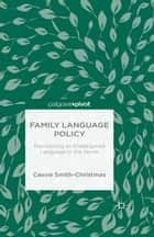 Family Language Policy - Maintaining an Endangered Language in the Home ebook by C. Smith-Christmas