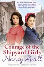 Courage of the Shipyard Girls - Shipyard Girls 6 ebook by Nancy Revell