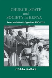 Church, State and Society in Kenya - From Mediation to Opposition ebook by Galia Sabar