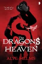 The Dragons of Heaven ebook by Alyc Helms