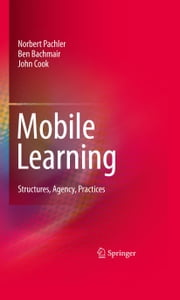 Mobile Learning - Structures, Agency, Practices ebook by Norbert Pachler,Ben Bachmair,John Cook,Gunther Kress