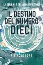 Il destino del Numero Dieci - Lorien Legacies [vol. 6] ebook by Pittacus Lore, Ilaria Katerinov