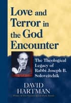 Love and Terror in the God Encounter - The Theological Legacy of Rabbi Joseph B. Soloveitchik ebook by David Hartman