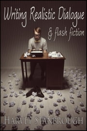 Writing Realistic Dialogue & Flash Fiction ebook by Harvey Stanbrough