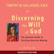Discerning the Will of God - The Ignatian Guide to Christian Decision Making audiobook by Fr. Timothy Gallagher