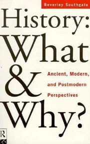 History: What and Why? ebook by Southgate, Beverley