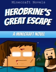 Herobrine's Great Escape - A Minecraft Novel ebook by Minecraft Novels
