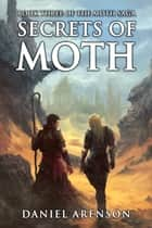 Secrets of Moth - The Moth Saga, Book 3 ebook by