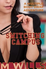 Switching Campus: A Multiple Body Swap Story ebook by M Wills
