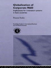 The Globalization of Corporate R & D - Implications for Innovation Systems in Host Countries ebook by Prasada Reddy
