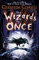 The Wizards of Once ebook by Cressida Cowell