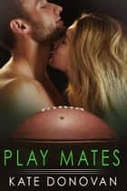Play Mates ebook by Kate Donovan