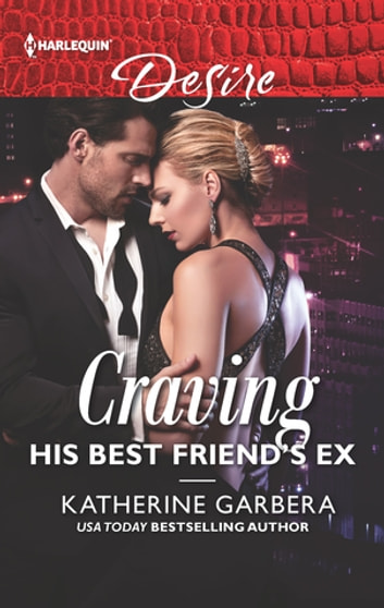 Craving His Best Friend's Ex ebook by Katherine Garbera