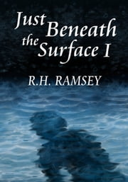 Just Beneath the Surface, I ebook by R.H. Ramsey