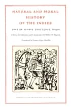 Natural and Moral History of the Indies ebook by José de Acosta, Frances Lopez-Morillas, Walter D. Mignolo,...