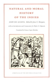 Natural and Moral History of the Indies ebook by José de Acosta,Jane  E. Mangan,Frances Lopez-Morillas,Walter D. Mignolo