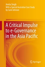 A Critical Impulse to e-Governance in the Asia Pacific ebook by Amita Singh