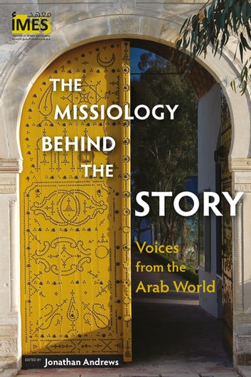The Missiology behind the Story - Voices from the Arab World ebook by