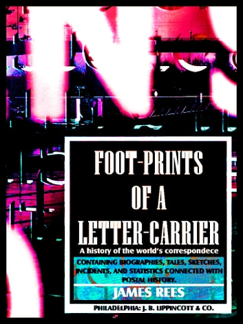 Foot-prints of a letter carrier - or a history of the world's correspondece ebook by James Rees