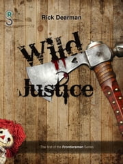 Wild Justice - Book One of the Frontiersman ebook by Rick Dearman