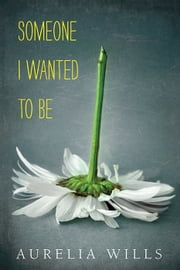 Someone I Wanted to Be ebook by Aurelia Wills