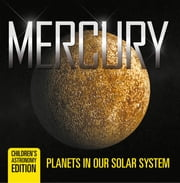 Mercury: Planets in Our Solar System | Children's Astronomy Edition ebook by Baby Professor