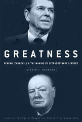 Greatness - Reagan, Churchill, and the Making of Extraordinary Leaders ebook by Steven F. Hayward