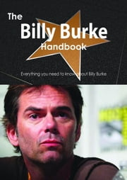 The Billy Burke Handbook - Everything you need to know about Billy Burke ebook by Smith, Emily