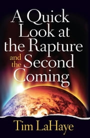 A Quick Look at the Rapture and the Second Coming ebook by Tim LaHaye