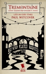 Tremontaine: Lies in Our Stars - (Episode 9) ebook by Paul Witcover,Ellen Kushner,Malinda Lo