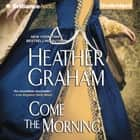 Come the Morning audiobook by Heather Graham