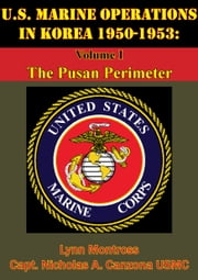 U.S. Marine Operations In Korea 1950-1953: Volume I - The Pusan Perimeter [Illustrated Edition] ebook by Lynn Montross,Captain Nicholas A. Canzona USMC