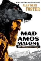 Mad Amos Malone - The Complete Stories ebook by Alan Dean Foster