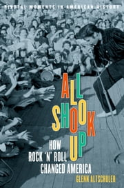 All Shook Up - How Rock 'n' Roll Changed America ebook by Glenn C. Altschuler
