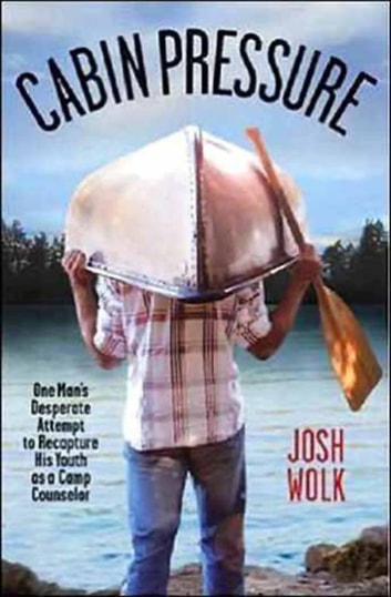 Cabin Pressure - One Man's Desperate Attempt to Recapture His Youth as a Camp Counselor ebook by Josh Wolk