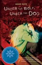 Under the Wolf, Under the Dog ebook by Adam Rapp