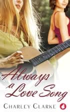 Always a Love Song ebook by Charley Clarke