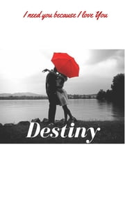 Destiny - I need you because I love you ebook by D.Jane