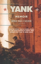 Yank - Memoir of a World War II Soldier (1941-1945) - From the Desert War of North Africa to the Allied Inv ebook by Ted Ellsworth