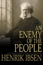 An Enemy of the People - A Play in Five Acts ebook by Henrik Ibsen,R. Farquharson Sharp
