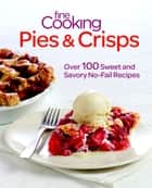Fine Cooking Pies & Crisps ebook by Editors of Fine Cooking