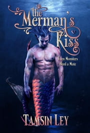 The Merman's Kiss - Mates for Monsters, #1 ebook by Tamsin Ley