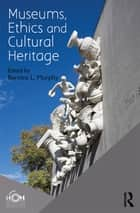 Museums, Ethics and Cultural Heritage ebook by ICOM