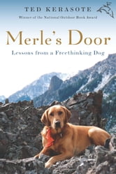 Merle's Door - Lessons from a Freethinking Dog ebook by Ted Kerasote