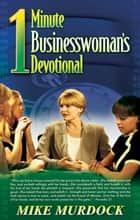 1 Minute Businesswoman's Devotional ebook by Mike Murdock