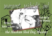 Margaret, Midnight, and the Alaskan Sled Dog Musher - The Alaskan Sled Dog Musher ebook by Valerie Boever