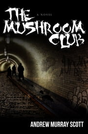 The Mushroom Club ebook by Andrew Murray Scott