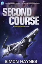 Second Course - Book 2 in the Hal Spacejock series ebook by Simon Haynes