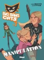 Big Bang Cats - Tome 03 - Manipulation ebook by Grimaldi, Anna Cattish